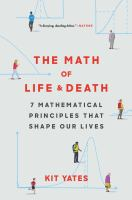 Cover image for The math of life & death : 7 mathematical principles that shape our lives