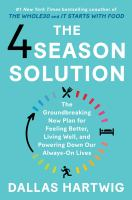 Cover image for The 4 season solution : the groundbreaking new plan for feeling better, living well, and powering down our always-on lives