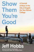 Cover image for Show them you're good : a portrait of boys in the City of Angels the year before college
