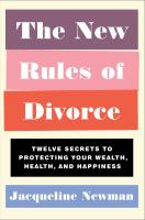 Cover image for The new rules of divorce : twelve secrets to protecting your wealth, health, and happiness