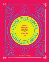 Cover image for Living full circle : simple ancient rituals for modern life