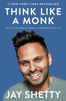 Cover image for Think like a monk : train your mind for peace and purpose every day
