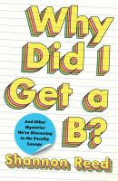Cover image for Why did I get a B? : and other mysteries we're discussing in the faculty lounge