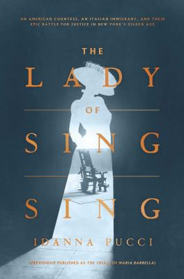 Cover image for The lady of Sing Sing : an American countess, an Italian immigrant, and their epic battle for justice in New York's Gilded Age