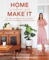 Cover image for Home is where you make it : DIY ideas & stying secrets to create a home you love, whether you rent or own