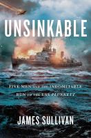 Cover image for Unsinkable : five men and the indomitable run of the USS Plunkett