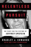 Cover image for Relentless pursuit : my fight for the victims of Jeffrey Epstein