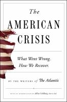 Cover image for The American crisis : what went wrong, how we recover