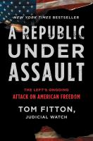 Cover image for A republic under assault : the left's ongoing attack on American freedom