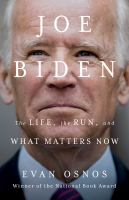 Cover image for Joe Biden : the life, the run, and what matters now