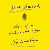 Cover image for Dear America notes of an undocumented citizen