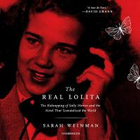 Cover image for The real Lolita the kidnapping of Sally Horner and the novel that scandalized the world