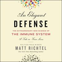 Cover image for An elegant defense the extraordinary new science of the immune system : a tale in four lives