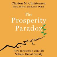 Cover image for The prosperity paradox how innovation can lift nations out of poverty