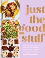 Cover image for Just the good stuff : 100+ guilt-free recipes to satisfy all your cravings : gluten-free, paleo-friendly, and without refined sugar