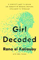 Cover image for Girl Decoded : A Scientist's Quest to Reclaim Our Humanity by Bringing Emotional Intelligence to Technology