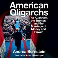 Cover image for American oligarchs the Kushners, the Trumps, and the marriage of money and power