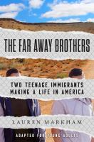 Cover image for The far away brothers : two teenage immigrants making a life in America