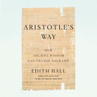 Cover image for Aristotle's way how ancient wisdom can change your life.