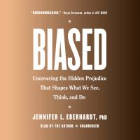 Cover image for Biased Uncovering the Hidden Prejudice That Shapes What We See, Think, and Do.
