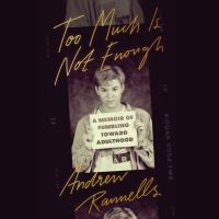 Cover image for Too much is not enough A memoir of fumbling toward adulthood