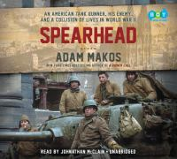 Cover image for Spearhead an American tank gunner, his enemy, and a collision of lives in World War II