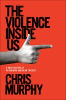 Cover image for The violence inside : a brief history of an ongoing American tragedy