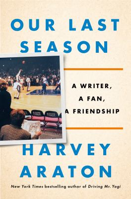Cover image for Our last season : a writer, a fan, a friendship