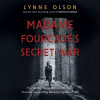 Cover image for Madame fourcade's secret war the daring young woman who led france's largest spy network against hitler.