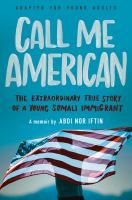 Cover image for Call me American : the extraordinary true story of a young Somali immigrant