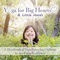 Cover image for Yoga for big hearts & little hands : a handbook of yoga poses for children