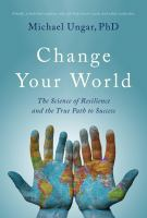 Cover image for Change your world : the science of resilence and the true path to success