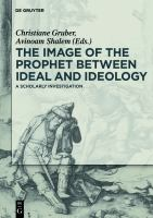 Cover image for The image of the Prophet between ideal and ideology  a scholarly investigation