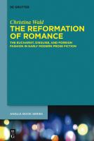 Cover image for The reformation of romance  the Eucharist, disguise, and foreign fashion in early modern prose fiction
