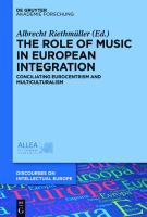 Cover image for The role of music in European integration  conciliating eurocentrism and multiculturalism