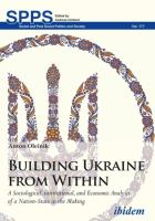 Cover image for Building Ukraine from within a sociological, institutional, and economic analysis of a nation-state in the making