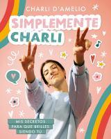 Cover image for Simplemente Charli : mis secretos para que brilles siendo tú