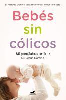 Cover image for Bebés sin cólicos : el método pionero para resolver en casa los cólicos en casa