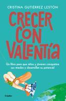 Cover image for Crecer con valentiá : un libro para que tus hijos conquisten sus miedos y desarrollen su potencial