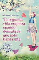 Cover image for Tu segunda vida empieza cuando descubres que solo tienes una / Raphaëlle Giordano ; traducción de Teresa Clavel.