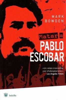 Cover image for Matar a Pablo Escobar : la caceria del criminal mas buscado del mundo