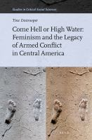 Cover image for Come hell or high water  feminism and the legacy of armed conflict in Central America