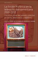 Cover image for La ficción histórica en la televisión iberoamericana, 2000-2012 construcciones del pasado colectivo en series, telenovelas y telefilms