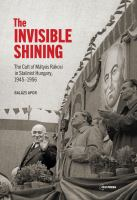 "Cover image for The ""Invisible shining"" the cult of Mátyás Rákosi in Stalinist Hungary, 1945-1956"