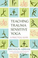 Cover image for Teaching trauma-sensitive yoga : a practical guide