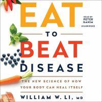 Imagen de portada para Eat to beat disease the new science of how your body can heal itself