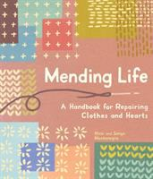 Cover image for Mending life : a handbook for repairing clothes and hearts