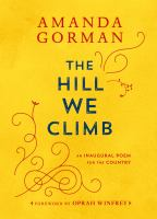 Cover image for The hill we climb : an inaugural poem for the country