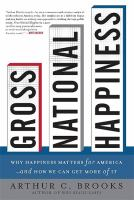 Imagen de portada para Gross national happiness : why happiness matters for America--and how we can get more of it