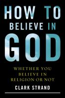 Cover image for How to believe in God : whether you believe in religion or not